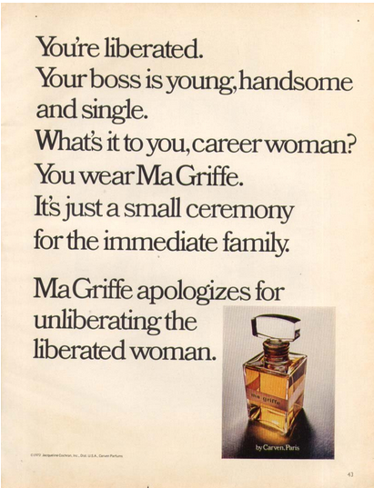 A 1972 ad for Ma Griffe appeals to the Liberated Woman, and apologizes for landing her a husband.